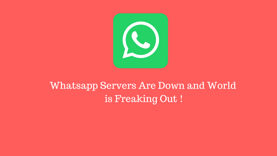 Whatsapp Was Down And The Whole World Was Freaking Out
